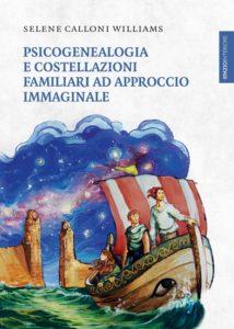 Psicogenealogia e costellazioni familiari ad approccio immaginale, il nuovo libro di Selene Calloni Willams per Spazio Interiore
